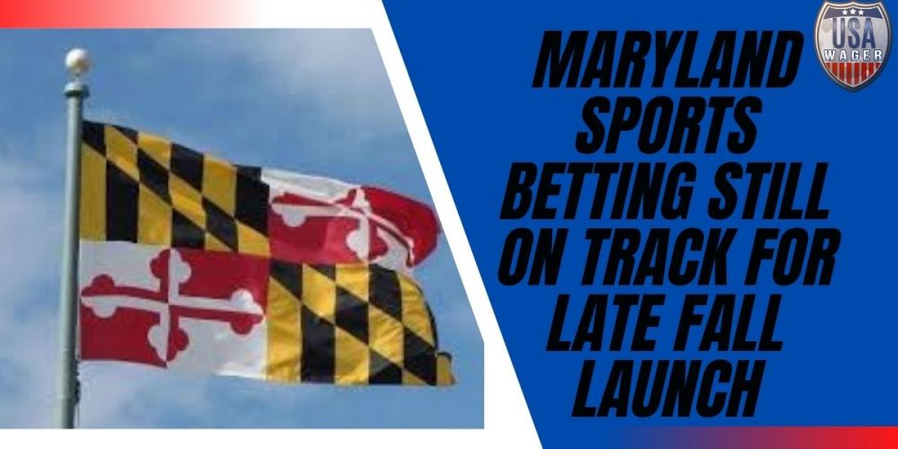 Maryland Sports Betting Still On Track for Late Fall Launch